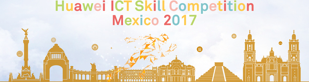 Huawei Academy ICT Skill Competition Mexico 2017