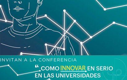 """Conferencia """"Como innovar en serio en las Universidades Tecnológicas y Politécnicas"""""""