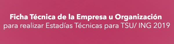 Ficha Técnica de la Empresa u Organización para Estadías Técnicas para TSU/INGENIERIAS 2019