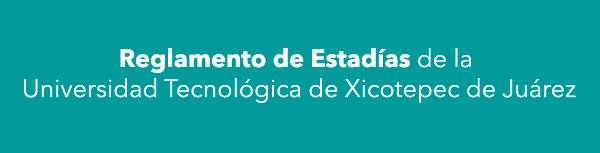 Reglamento de Estadías de la Universidad Tecnológica de Xicotepec de Juárez
